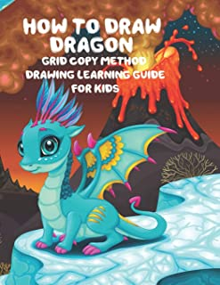 How to Draw Dragon Grid Copy Method Drawing Learning Guide For Kids: A Fun and Simple Copy Grid Method Drawing Gide For Kids