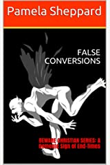 FALSE CONVERSIONS: BEWARE CHRISTIAN SERIES: A Demonic Sign of End-times Kindle Edition