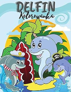 Delfin Kolorowanka: Urocza Delfin Kolorowanka. Niesamowita Książka dla malucha, nastolatków, chlopców, dziewcz&#...