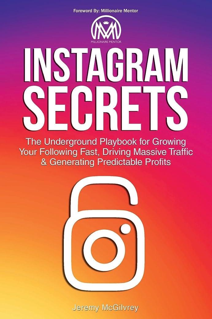 独立してオフセット食い違いInstagram Secrets: The Underground Playbook for Growing Your Following Fast, Driving Massive Traffic & Generating Predictable Profits
