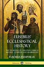 Eusebius' Ecclesiastical History: The Ten Books of Christian Church History, Complete and Unabridged