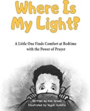 Where Is My Light: A Little One Finds Comfort at Bedtime with the Power of Prayer