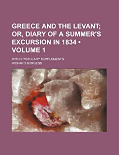 Greece and the Levant (Volume 1); Or, Diary of a Summer's Excursion in 1834. with Epistolary Supplements