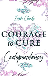Courage to Cure Codependency: Healthy Detachment Strategies to Overcome Jealousy in Relationships, Stop Controlling Others...