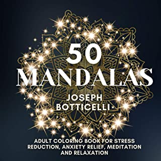 50 Mandalas: Adult Coloring Book for Stress Reduction, Anxiety Relief, Meditation and Relaxation