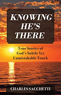 Knowing He's There: True Stories of God's Subtle Yet Unmistakable Touch