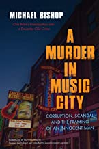 A Murder in Music City: Corruption, Scandal, and the Framing of an Innocent Man