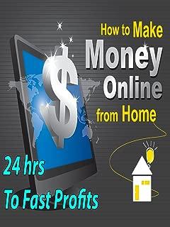 Make Money Online - 24 hrs to Fast Profits