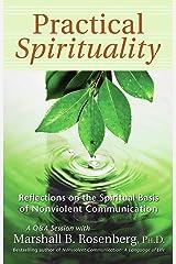Practical Spirituality: The Spiritual Basis of Nonviolent Communication (Nonviolent Communication Guides) (English Edition) eBook Kindle