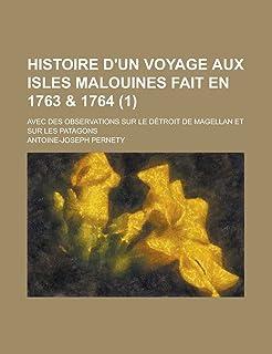 Histoire D'Un Voyage Aux Isles Malouines Fait En 1763 & 1764; Avec Des Observations Sur Le Detroit de Magellan Et Sur Les ...