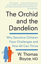 The Orchid and the Dandelion: Why Sensitive Children Face Challenges and How All Can Thrive