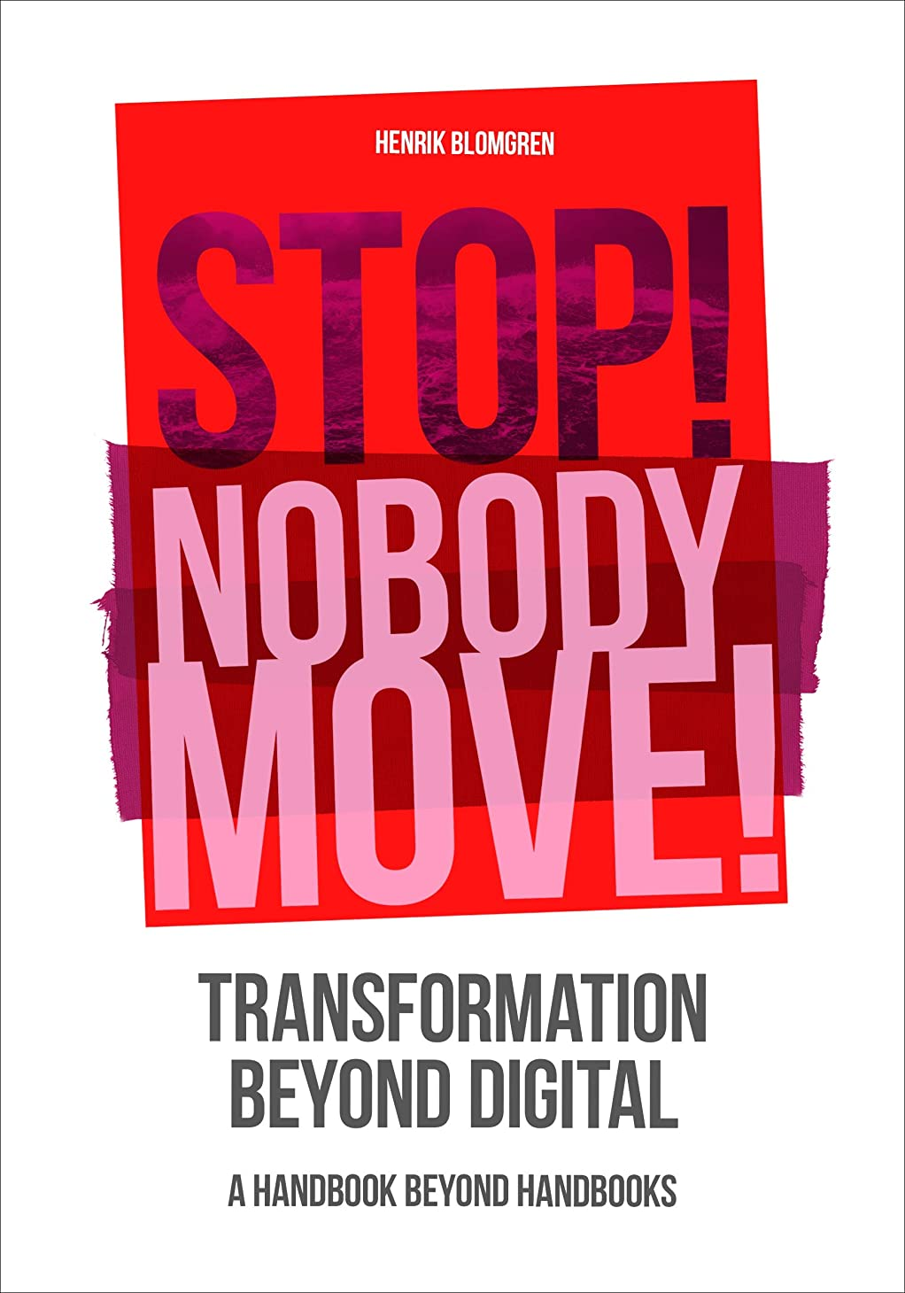 悪の風味希望に満ちたStop! Nobody Move: Transformation beyond digital (English Edition)