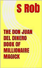 THE DON JUAN DEL DINERO BOOK OF MILLIONAIRE MAGICK