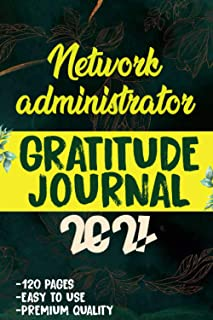 Network administrator Gratitude Journal 2021: 120 Grateful Days to start today journal to be confident, grateful and bless...