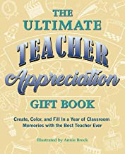 The Ultimate Teacher Appreciation Gift Book: Create, Color, and Fill In a Year of Classroom Memories with the Best Teacher...