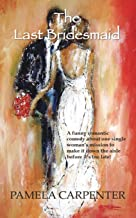The Last Bridesmaid: An LOL romantic comedy... A fun weekend read... Great for traveling!