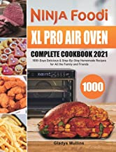 Ninja Foodi XL Pro Air Oven Complete Cookbook 2021: 1000-Days Delicious & Step-By-Step Homemade Recipes for All the Family...