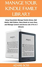 MANAGE YOUR KINDLE FAMILY LIBRARY: Setup Household, Manage Family Library, Add Adults, Add Children, Share Books to Loves Ones, and Manage Content and Devices Like A Pro in 3 Minutes