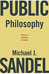 Public Philosophy: Essays on Morality in Politics Kindle Edition
