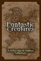 Fantastic Creatures: A Fellowship of Fantasy Anthology Kindle Edition