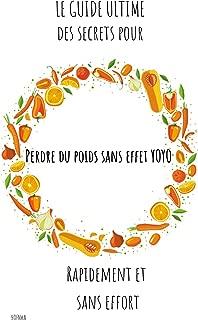 Le guide ultime des secrets pour perdre du poids sans effets yoyo- Rapidement et sans efforts (French Edition)