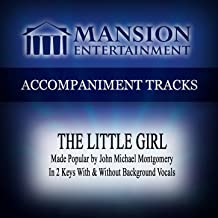 The Little Girl (Made Popular by John Michael Montgomery) [Accompaniment Track]