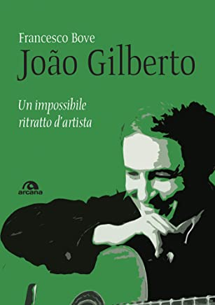 João Gilberto: Un impossibile ritratto d'artista