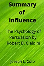 Summary of Influence:: The Psychology of Persuasion by Robert Cialdini
