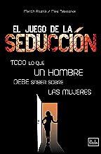 El juego de la seducción: Todo lo que un hombre debe saber sobre las mujeres (Desarrollo Personal) (Spanish Edition)