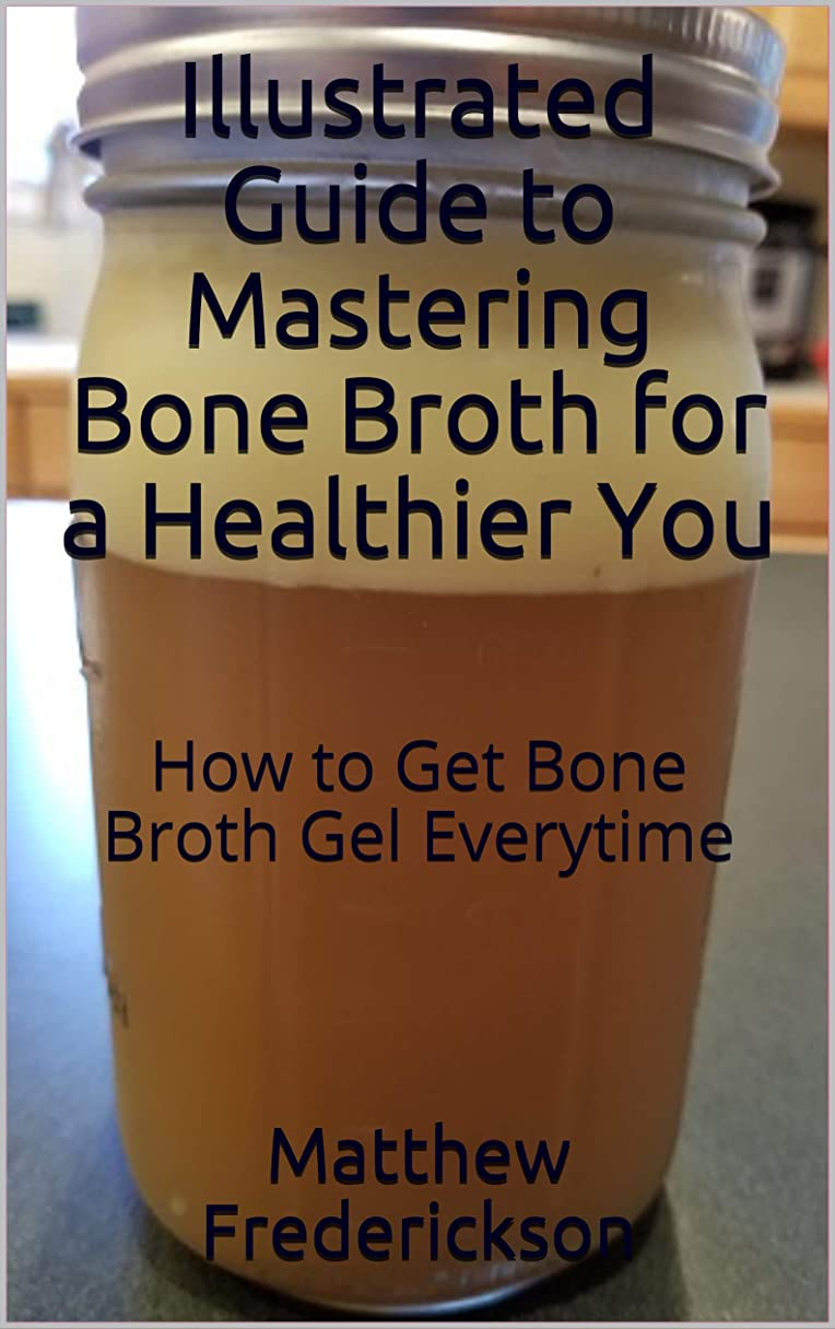 Illustrated Guide to Mastering Bone Broth for a Healthier You: How to Get Bone Broth Gel Everytime (English Edition)