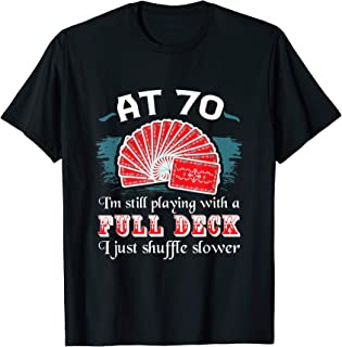 Playing With Full Deck 70th Birthday Seventy Years Old Cards T-Shirt