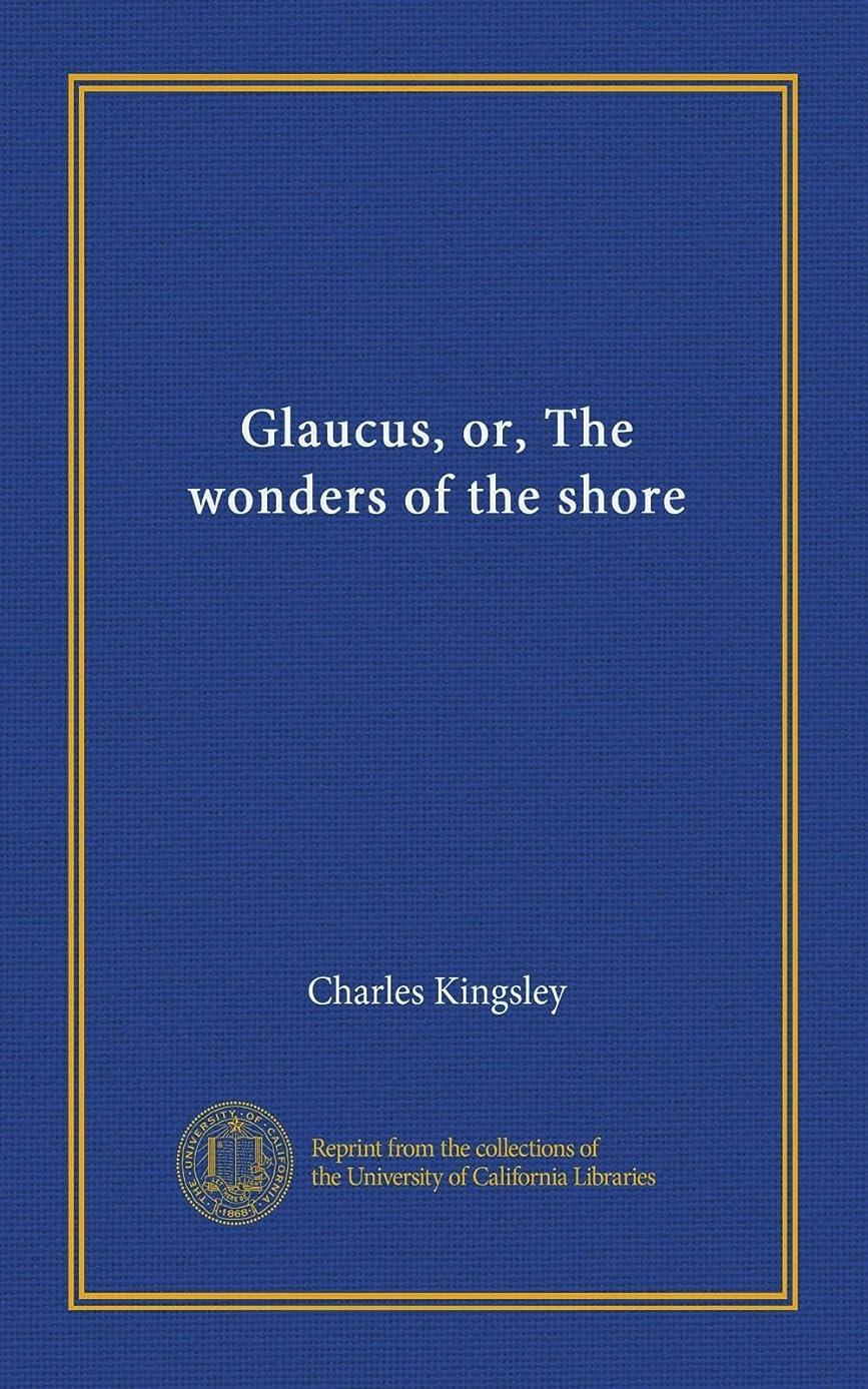 広範囲に代理店気になるGlaucus, or, The wonders of the shore