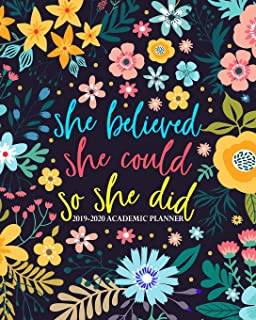 She Believed She Could So She Did: 2019-2020 Academic Planner: August 1, 2019 to July 31, 2020: Weekly & Monthly View Planner, Organizer & Diary for ... Yellow, Blue & Pink Modern Florals 9876