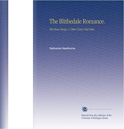 The Blithedale Romance.: The Snow Image, & Other Twice-Told Tales.