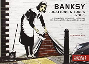 Banksy: Locations & Tours, Volume 1: A Collection of Graffiti Locations and Photographs in London, England