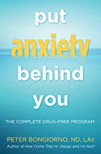 Put Anxiety Behind You: The Complete Drug-Free Program (English Edition)