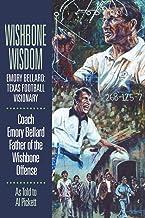 Wishbone Wisdom: Emory Bellard: Texas Football Visionary
