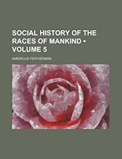 Social History of the Races of Mankind (Volume 5)