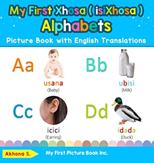 My First Xhosa ( isiXhosa ) Alphabets Picture Book with English Translations: Bilingual Early Learning & Easy Teaching Xho...