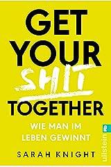 Get your shit together: Wie man im Leben gewinnt (German Edition) eBook Kindle