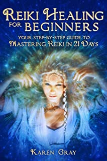 Reiki Healing for Beginners: Your Step-by-Step Guide to Mastering Reiki in 21 Days