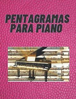 PENTAGRAMAS PARA PIANO: CUADERNO DE PENTAGRAMAS PARA PIANO EN BLANCO, CONTIENE 120 PÁGINAS Y 4 PENTAGRAMAS DOBLES POR PÁGI...