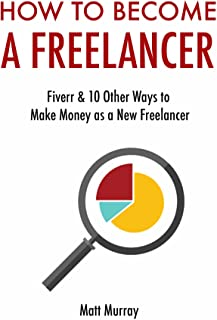How to Become a Freelancer (Combo Training): Fiverr & 10 Other Ways to Make Money as a New Freelancer