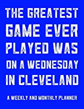 The Greatest Game Ever Played Was On A Wednesday In Cleveland: Monthly Daily And Weekly Planner For The Baseball Fan Stay ...