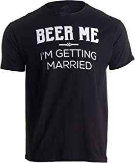 1275913c Beer Me, I'm Getting Married/Groom Groomsmen Funny Bachelor Party Joke T