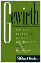 Gewirth: Critical Essays on Action, Rationality, and Community (Studies in Social, Political, and Legal Philosophy Book 7...