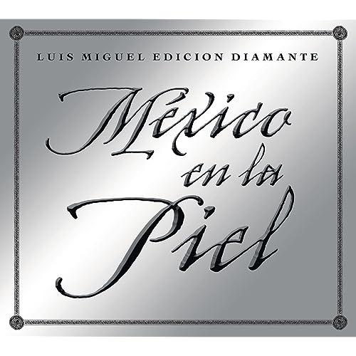 Mexico en la Piel (edicion diamante) de Luis Miguel en Amazon Music - Amazon.es