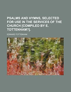 Psalms and Hymns, Selected for Use in the Services of the Church [Compiled by E. Tottenham?].