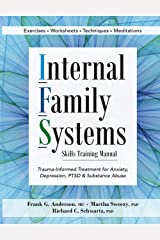 Internal Family Systems Skills Training Manual: Trauma-Informed Treatment for Anxiety, Depression, PTSD & Substance Abuse Kindle Edition