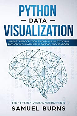 Python Data Visualization: An Easy Introduction to Data Visualization in Python with Matplotlip, Pandas, and Seaborn